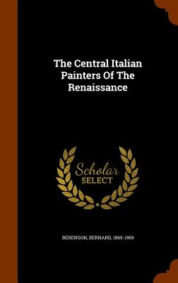 The Central Italian Painters of the Renaissance - 1865-1959, Berenson Bernard