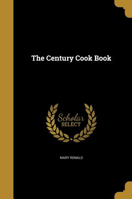 The Century Cook Book - Ronald, Mary