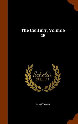 The Century, Volume 45 - Anonymous