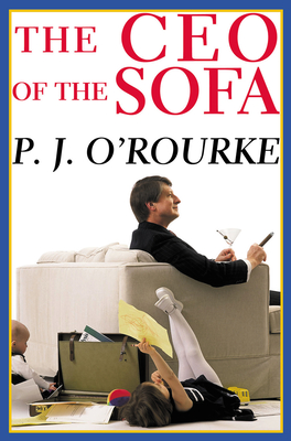 The CEO of the Sofa - O'Rourke, P J