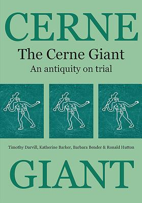 The Cerne Giant: An Antiquity on Trial - Darvill, Timothy, and Barker, Katherine, and Bender, Barbara