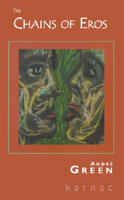 The Chains of Eros: The Sexual in Psychoanalysis - Green, Andre