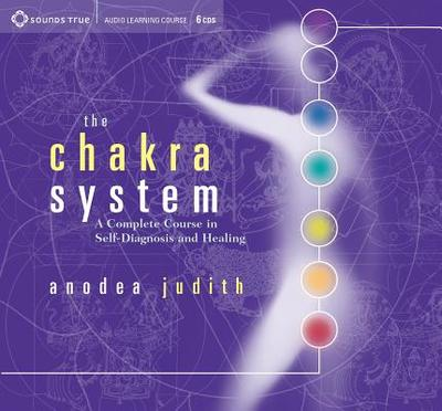 The Chakra System: A Complete Course in Self-Diagnosis and Healing - Judith, Anodea