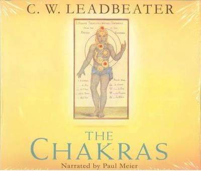 The Chakras: An Authoritative Edition of the Groundbreaking Classic: An Audio Masterpiece of the Authoritative Volume - Leadbeater, C W, and Meier, Paul, Dr., MD (Narrator), and Leland, Kurt (Afterword by)