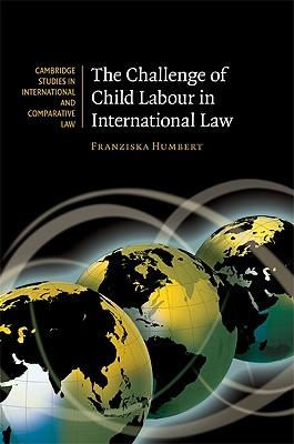 The Challenge of Child Labour in International Law - Humbert, Franziska