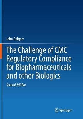 The Challenge of CMC Regulatory Compliance for Biopharmaceuticals - Geigert, John