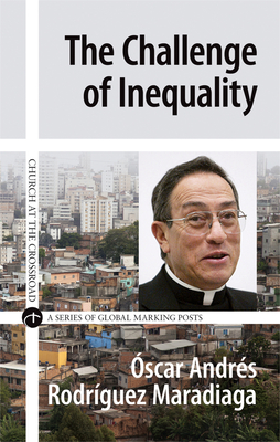 The Challenge of Inequality - Maradiaga, Oscar Andres Rodriguez