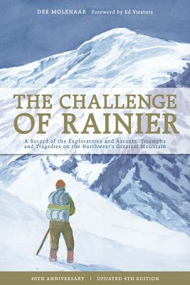 The Challenge of Rainier: A Record of the Explorations and Ascents, Triumphs and Tragedies on the Northwest's Greatest Mountains - Molenaar, Dee