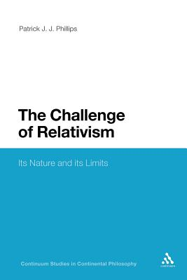 The Challenge of Relativism: Its Nature and Limits - Phillips, Patrick J. J.