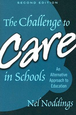 The Challenge to Care in Schools: An Alternative Approach to Education - Noddings, Nel