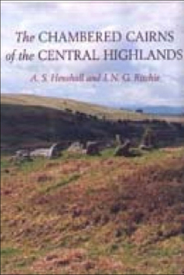 The Chambered Cairns of the Central Highlands: An Inventory of the Structures and Their Contents - Henshall, A S