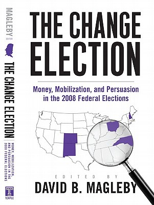 The Change Election: Money, Mobilization, and Persuasion in the 2008 Federal Elections - Magleby, David B (Editor)