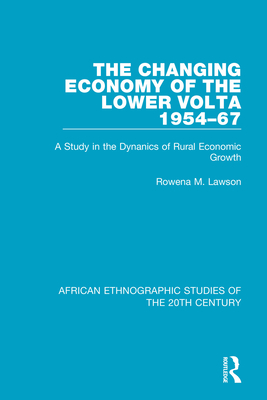 The Changing Economy of the Lower Volta 1954-67: A Study in the Dynanics of Rural Economic Growth - Lawson, Rowena M.