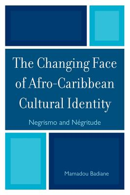 The Changing Face of Afro-Caribbean Cultural Identity: Negrismo and Negritude - Badiane, Mamadou