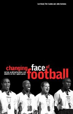 The Changing Face of Football: Racism, Identity and Multiculture in the English Game - Back, Les