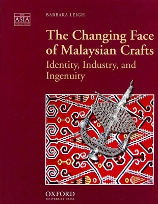 The Changing Face of Malaysian Crafts: Identity, Industry, and Ingenuity - Leigh, Barbara