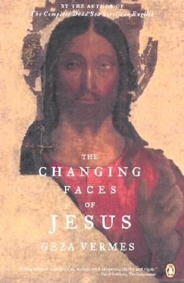 The Changing Faces of Jesus - Vermes, Geza
