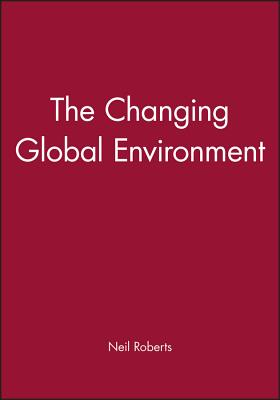 The Changing Global Environment - Roberts, Neil, Dr. (Editor)
