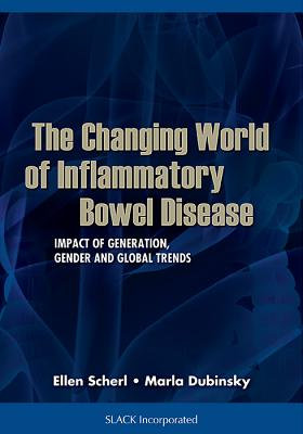 The Changing World of Inflammatory Bowel Disease: Impact of Generation, Gender, and Global Trends - Scherl, Ellen, MD