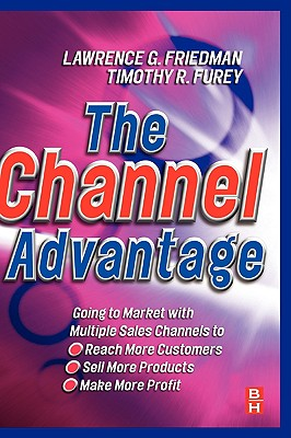 The Channel Advantage - Friedman, Lawrence, MD (Preface by), and Furey, Timothy R, MBA (Preface by)