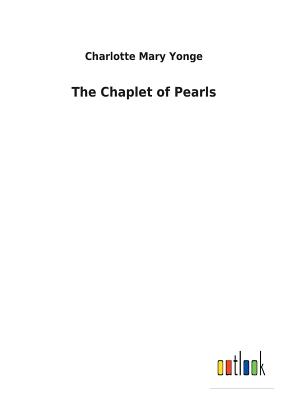 The Chaplet of Pearls - Yonge, Charlotte Mary