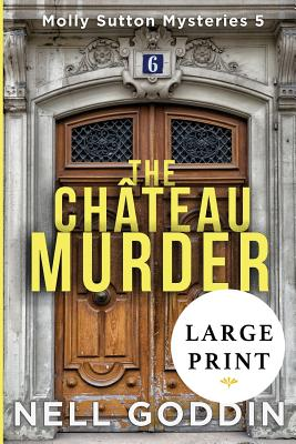 The Chateau Murder: (Molly Sutton Mysteries 5) LARGE PRINT - Goddin, Nell