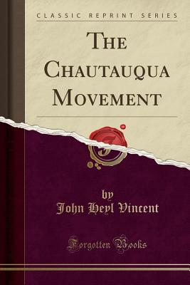 The Chautauqua Movement (Classic Reprint) - Vincent, John Heyl