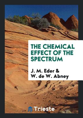 The Chemical Effect of the Spectrum - Eder, J M
