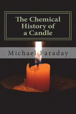 The Chemical History of a Candle - Faraday, Michael