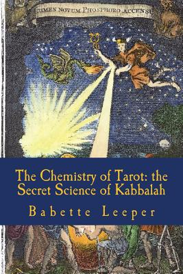The Chemistry of Tarot: The Secret Science of Kabbalah - Leeper, Babette