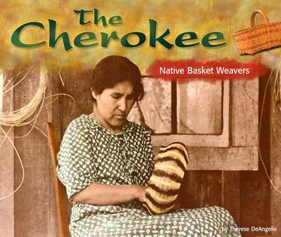 The Cherokee: Native Basket Weavers - DeAngelis, Therese