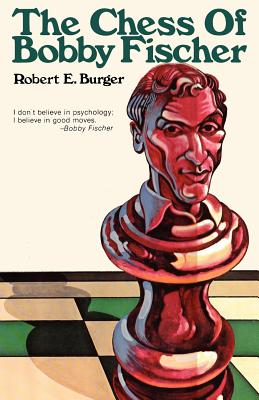 The Chess of Bobby Fischer - Burger, Robert E, and Sloan, Sam (Introduction by)