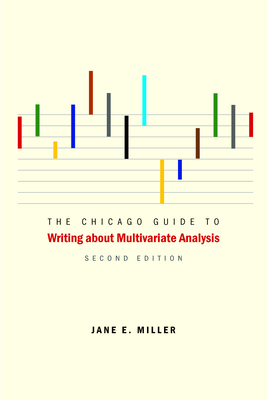 The Chicago Guide to Writing About Multivariate Analysis - Miller, Jane E.
