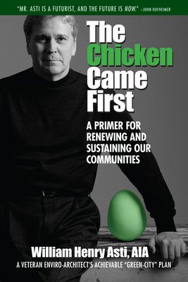 The Chicken Came First: A Primer for Renewing and Sustaining Our Communities - Asti, William Henry, Aia