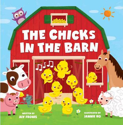 The Chicks in the Barn - Fronis, Aly, and Ho, Jannie (Illustrator)