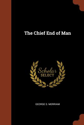 The Chief End of Man - Merriam, George S