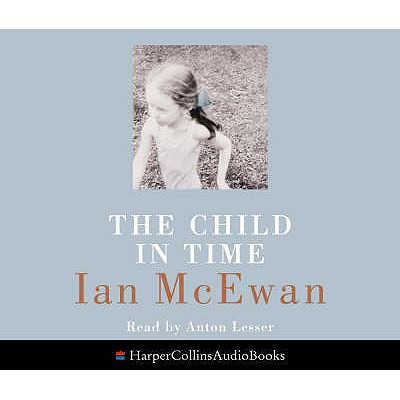 The Child in Time - McEwan, Ian, and Nicholl, Kati (Abridged by), and Lesser, Anton (Read by)