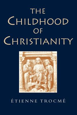 The Childhood of Christianity - Trocme, Etienne