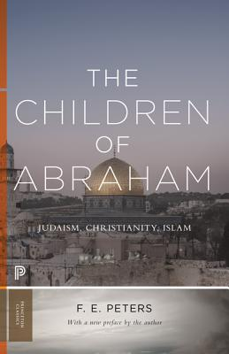 The Children of Abraham: Judaism, Christianity, Islam - Peters, F E (Preface by)