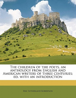 The Children of the Poets, an Anthology from English and American Writers of Three Centuries; Ed. with an Introduction - Robertson, Eric Sutherland