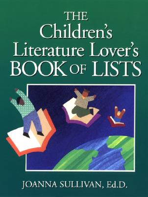 The Childrens Literature Lovers Book of Lists - Sullivan, J.