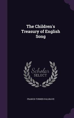 The Children's Treasury of English Song - Palgrave, Francis Turner