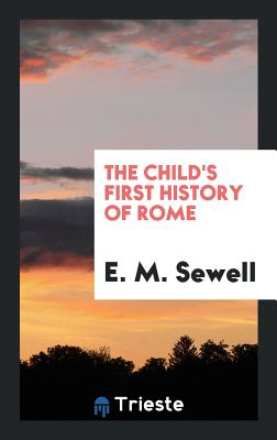 The Child's First History of Rome - Sewell, E M