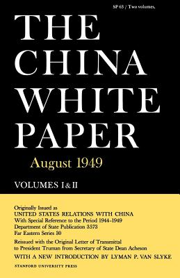 The China White Paper: August 1949 - U S Dept of State, and Van Slyke, Lyman P (Designer), and Slyke, Van