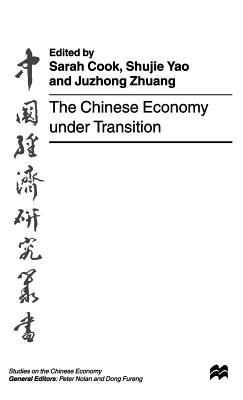 The Chinese Economy Under Transition - Cook, Sarah (Editor), and Yao, Shujie (Editor), and Zhuang, Juzhong (Editor)