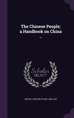 The Chinese People; A Handbook on China .. - Moule, Arthur Evans 1836-1918 (Creator)