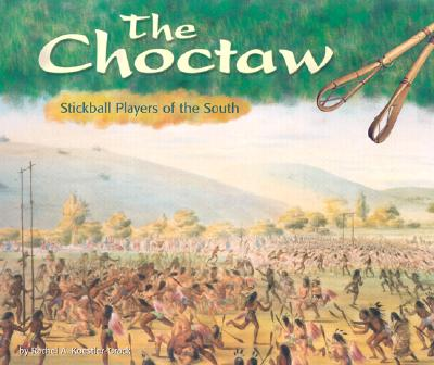 The Choctaw: Stickball Players of the South - Koestler-Grack, Rachel A, and O'Brien, Greg (Consultant editor)
