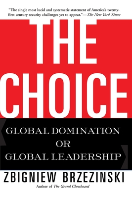 The Choice: Global Domination or Global Leadership - Brzezinski, Zbigniew