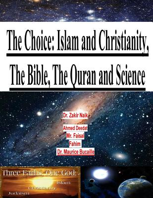The Choice: Islam and Christianity, the Bible, the Quran and Science - Naik, Dr Zakir, and Bucaille, Dr Maurice, and Deedat, Ahmed