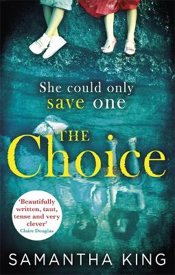 The Choice: The most astonishing thriller you'll read this summer - King, Samantha